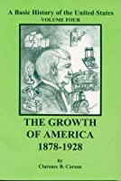 The Growth of America 1878-1928 (A Basic History of the United States)