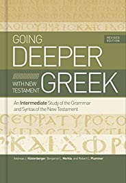 Going Deeper with New Testament Greek, Revised Edition: An Intermediate Study of the Grammar and Syntax of the
