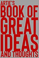 Artie's Book of Great Ideas and Thoughts: 150 Page Dotted Grid and individually numbered page Notebook with Colour Softcover design. Book format:  6 x 9 in