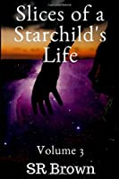 Slices of a Starchild's Life: Volume 3