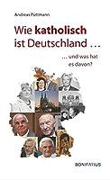 Wie katholisch ist Deutschland ...: ... und was hat es davon?