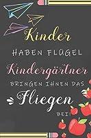 Kinder Haben Fluegel Kindergaertner Bringen Ihnen Das Fliegen Bei: Notizbuch Liniert Abschiedsgeschenk Fuer Erzieherinnen Und Lehrerinnen