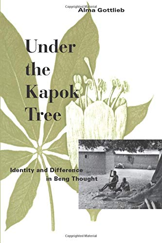 Download Under the Kapok Tree: Identity and Difference in Beng Thought 0226305074
