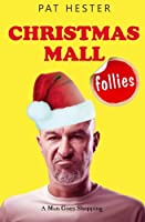 Christmas Mall Follies: A Man Goes Shopping