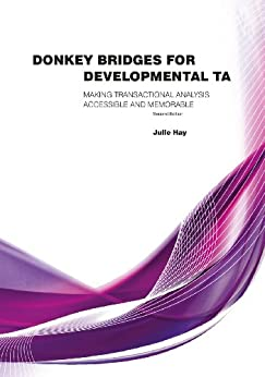[Hay, Julie]のDonkey Bridges For Developmental TA: Making Transactional Analysis Accessible And Memorable (English Edition)