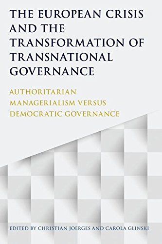 Download The European Crisis and the Transformation of Transnational Governance: Authoritarian Managerialism versus Democratic Governance 1849466327
