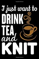 I Just Want To Drink Tea And Knit: Knitting lined journal Gifts. Best Lined Journal gifts for Knitters who loves Knitting, Crocheting, Quilting.  This Funny Knit Lined journal Gifts is the perfect Lined Journal Gifts For Knitter.