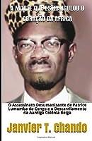 A MORTE QUE ESTRANGULOU O CORAÇÃO DA AFRICA: O Assassinato Desumanizante de Patrice Lumumba do Congo e o Descarrilamento da Aantiga Colônia Belga