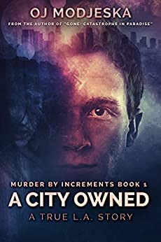A City Owned: The true story of the worst case of serial sex homicide in American history (Murder by Increments Book 1) by [Modjeska, OJ]