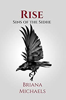 Rise (Sins of the Sidhe Book 7) by [Michaels, Briana]
