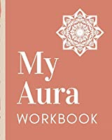 My Aura Workbook: Energy Healers | Reiki Practitioners | Divine | body Vibrations | Healing Hands | Color | Chakra | Outline Body Aura | Grounding | Magical | Vibe Scale