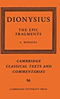Dionysius: The Epic Fragments: Volume 56 (Cambridge Classical Texts and Commentaries)