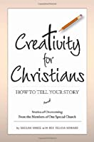 Creativity for Christians: How to Tell Your Story and Stories of Overcoming from the Members of One Special Church (Personal Christian Testimony P)
