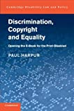 Discrimination, Copyright and Equality: Opening the e-Book for the Print-Disabled (Cambridge Disability Law and Policy Series)