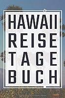 Hawaii Reisetagebuch: Reisebuch, Reiseplaner fuer schoene Urlaubserlebnisse und einzigartige Momente zum Ausfuellen und Selbstgestalten fuer den naechsten Urlaub als Erinnerungsbuch, Reiselogbuch und Travelbook
