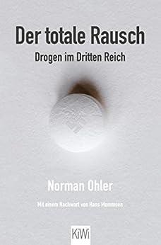 Der totale Rausch: Drogen im Dritten Reich (German Edition) by [Ohler, Norman]
