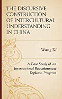 The Discursive Construction of Intercultural Understanding in China: A Case Study of an International Baccalaureate Diploma Program (Emerging Perspectives on Education in China)
