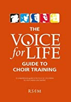 The Voice for Life Guide to Choir Training