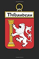 Thibaudeau: Thibaudeau Coat of Arms and Family Crest Notebook Journal (6 x 9 - 100 pages)
