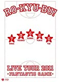 RO-KYU-BU! LIVE TOUR 2011 -Fantastic Game- [Blu-ray]