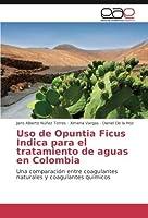 Uso de Opuntia Ficus Indica para el tratamiento de aguas en Colombia: Una comparaci?n entre coagulantes naturales y coagulantes qu?micos (Spanish Edition) [並行輸入品]
