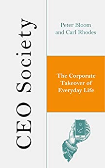 CEO Society: The Corporate Takeover of Everyday Life by [Bloom, Peter, Rhodes, Carl]