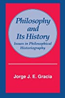 Philosophy and Its History: Issues in Philosophical Historiography (Suny Series in Philosophy) by Jorge J. E. Gracia(1991-11-26)