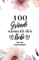 100 Gruende warum ich dich liebe Ausfuellbuch: Geschenk Partner Ehefrau Ehemann zum Ausfuellen und verschenken - Geschenk Hochzeit - Ausfuellbuch fuer Paare - ca. A5