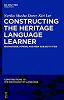 Constructing the Heritage Language Learner (Contributions to the Sociology of Language) by Neriko Doerr Kiri Lee(2013-05-21)