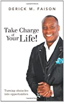Take Charge of Your Life!: Turning Obstacles into Opportunities