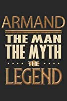Armand The Man The Myth The Legend: Armand Notebook Journal 6x9 Personalized Customized Gift For Someones Surname Or First Name is Armand