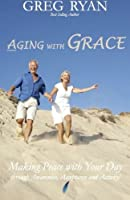Aging With Grace: Making Peace With Your Day!