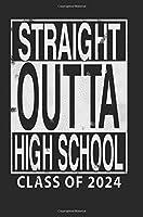 Straight Outta High School Class of 2024: Blank Lined Journal - Class of 2024 Journal