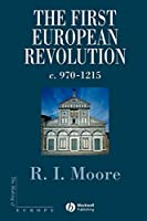 The First European Revolution: 970-1215 (Making of Europe)