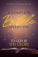 A Complete Bible Overview: To God Be the Glory