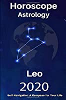 Leo Horoscope & Astrology 2020: Whats My Sign Tarot Cards and Astrology Spiritual Guidance for Your Life Journey (Your Complete Personology Guide)
