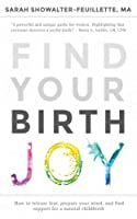 Find Your Birth Joy: How to Release Fear, Prepare Your Mind, and Find Support for a Natural Childbirth