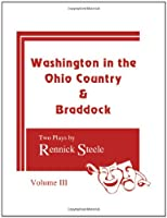 Washington in the Ohio Country: Two Plays by Rennick Steele