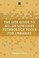 The Lita Guide to No- or Low-cost Technology Tools for Libraries (Lita Guides)