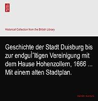 Geschichte der Stadt Duisburg bis zur endgültigen Vereinigung mit dem Hause Hohenzollern, 1666 ... Mit einem alten Stadtplan.