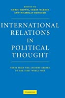 International Relations in Political Thought: Texts from the Ancient Greeks to the First World War