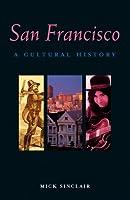 San Francisco: A Cultural History (Cultural Histories)