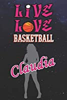 Live Love Basketball Claudia : The Perfect Notebook For Proud Basketball Fans Or Players | Forever Suitable Gift For Girls | Diary | College Ruled | Journal: Blank Lined Journals - 120 Pages - 6 x 9 Inch - Notebook - Notepad - Paperback