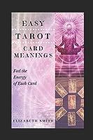 Easy Tarot Card Meanings: Feel the Energy of Each Card