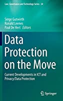 Data Protection on the Move: Current Developments in ICT and Privacy/Data Protection (Law, Governance and Technology Series)