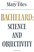 Bachelard: Science and Objectivity (Modern European Philosophy)