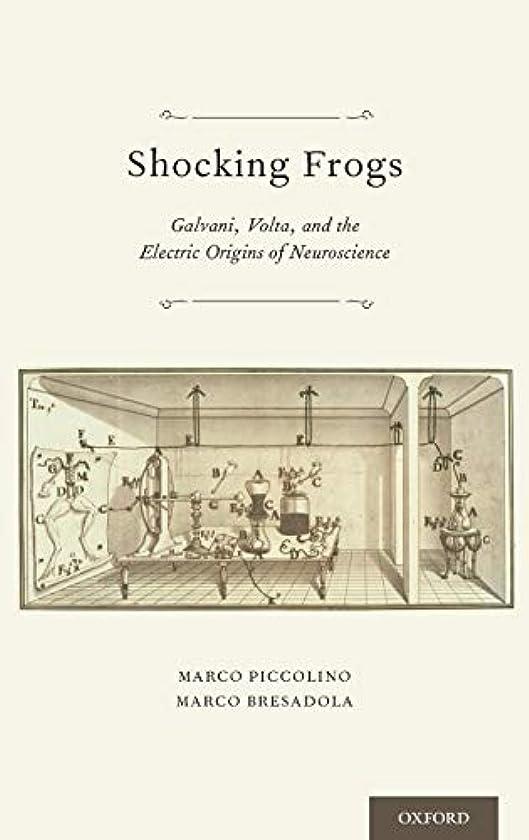 誤解を招くどうしたの起訴するShocking Frogs: Galvani, Volta, and the Electric Origins of Neuroscience