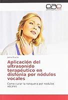 Aplicación del ultrasonido terapéutico en disfonia por nódulos vocales: Como curar la ronquera por nodulos vocales