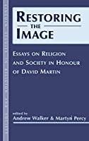 Restoring the Image: Religion and Society-essays in Honour of David Martin (Lincoln Studies in Religion and Society)