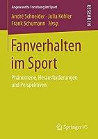 Fanverhalten im Sport: Phaenomene, Herausforderungen und Perspektiven (Angewandte Forschung im Sport)